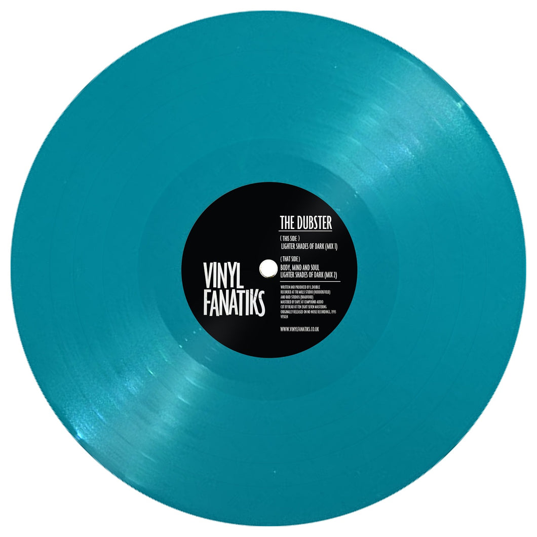 The Dubster - 'Lighter Shades Of Dark' EP -'Aquatic Turquoise' Vinyl Fanatiks - VFS024 - 12