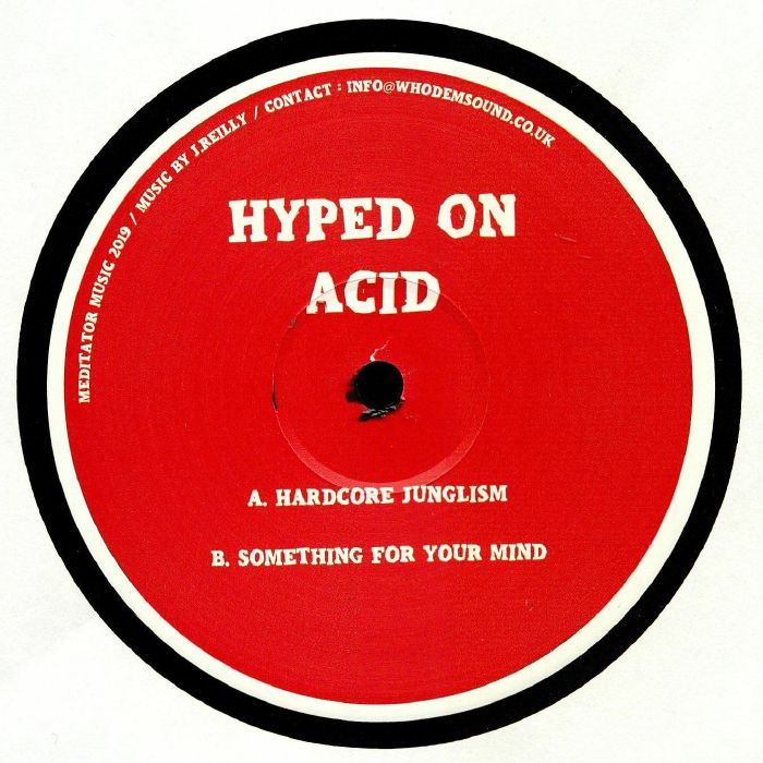 Hyped On Acid - Hardcore Junglism / Something For Your mind - MEDITATOR 004