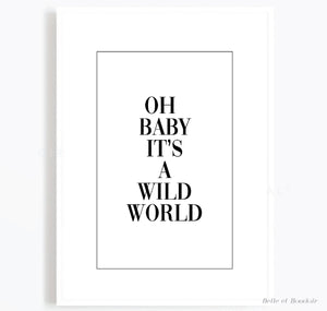 Oh baby it's a wild world print