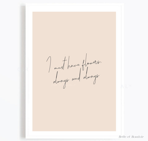 I must have flowers quote print