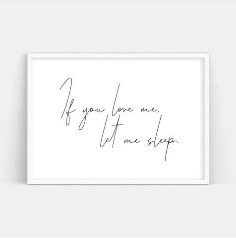 If you love me let me sleep Quote Print