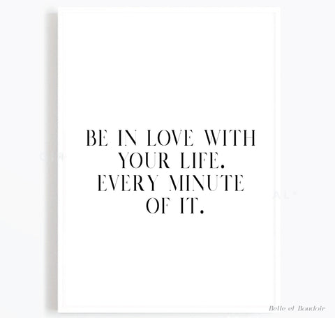 Be in love with your life quote print