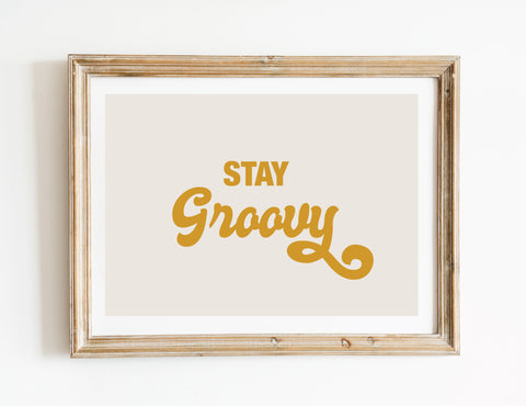 Stay Groovy Quote Print