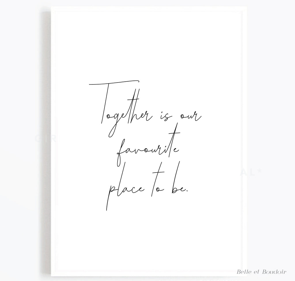 Together is our favourite place to be - Quote print