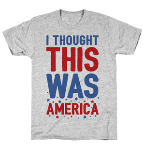 I Thought This Was AMERICA (cmyk Athletic Gray Unisex Cotton Tee by LookHUMAN