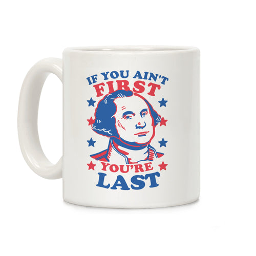 If You Ain't First You're LAst Ceramic Coffee Mug by LookHUMAN