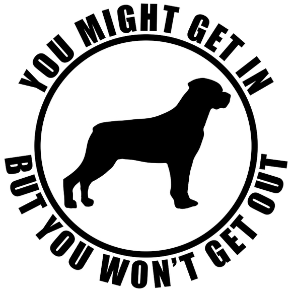 You might get in - Rottweiler