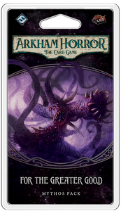 ARKHAM HORROR: THE CARD GAME LCG FOR THE GREATER GOOD MYTHOS PACK