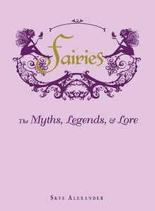 Fairies: The Myths, Legends & Lore