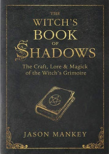 Witch's Book of Shadows, The: The Craft, Lore and Magick of the Witch's Grimoire (Paperback)