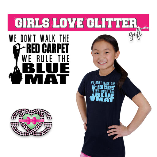 Cheer Tee We Don't Walk The Red Carpet, We Rule The Blue Mat