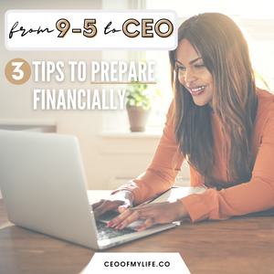 9-5 to CEO: 3 Tips To Prepare Financially