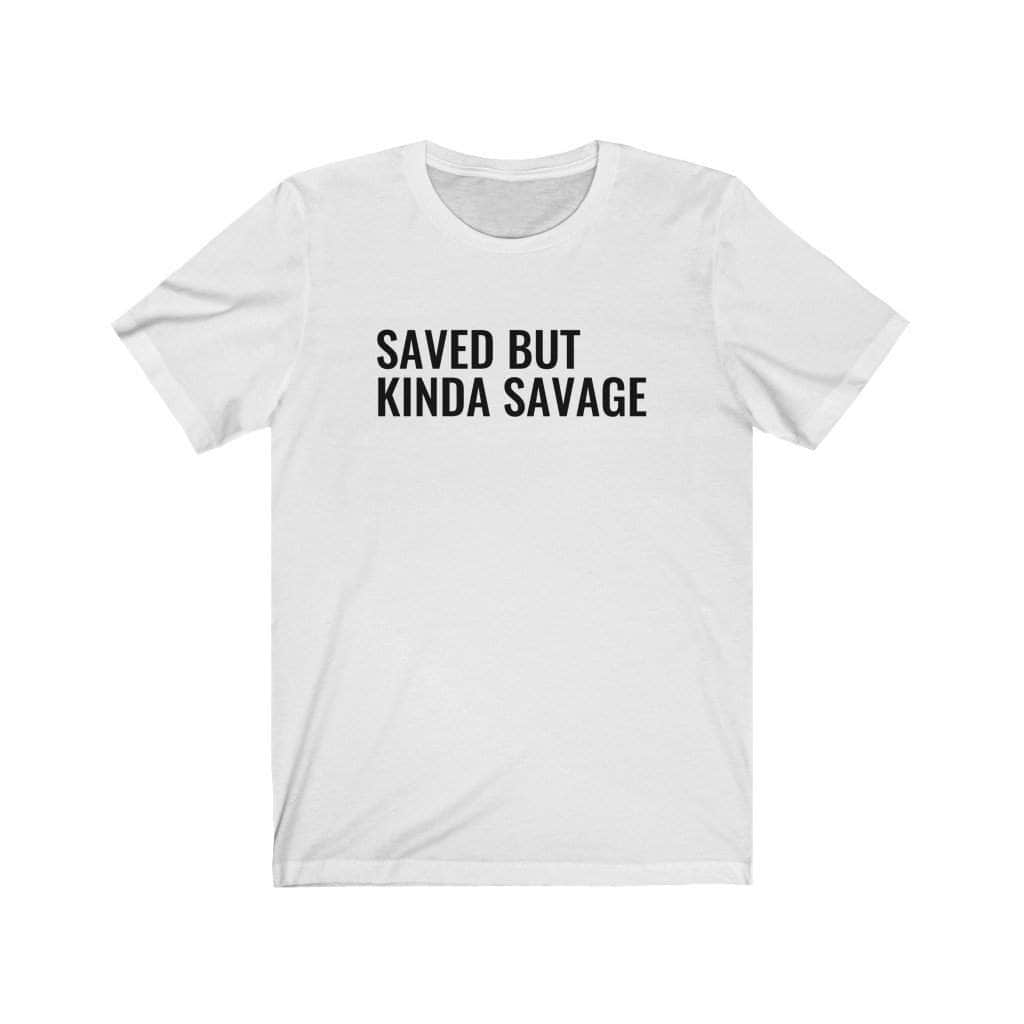 SAVED BUT SAVAGE Unisex T-Shirt - CEOOFMYLIFEWhite / 2XL