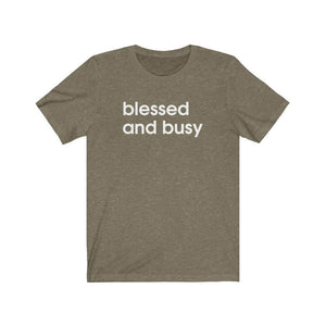 BLESSED AND BUSY Unisex T-Shirt - CEOOFMYLIFEHeather Olive / 3XL