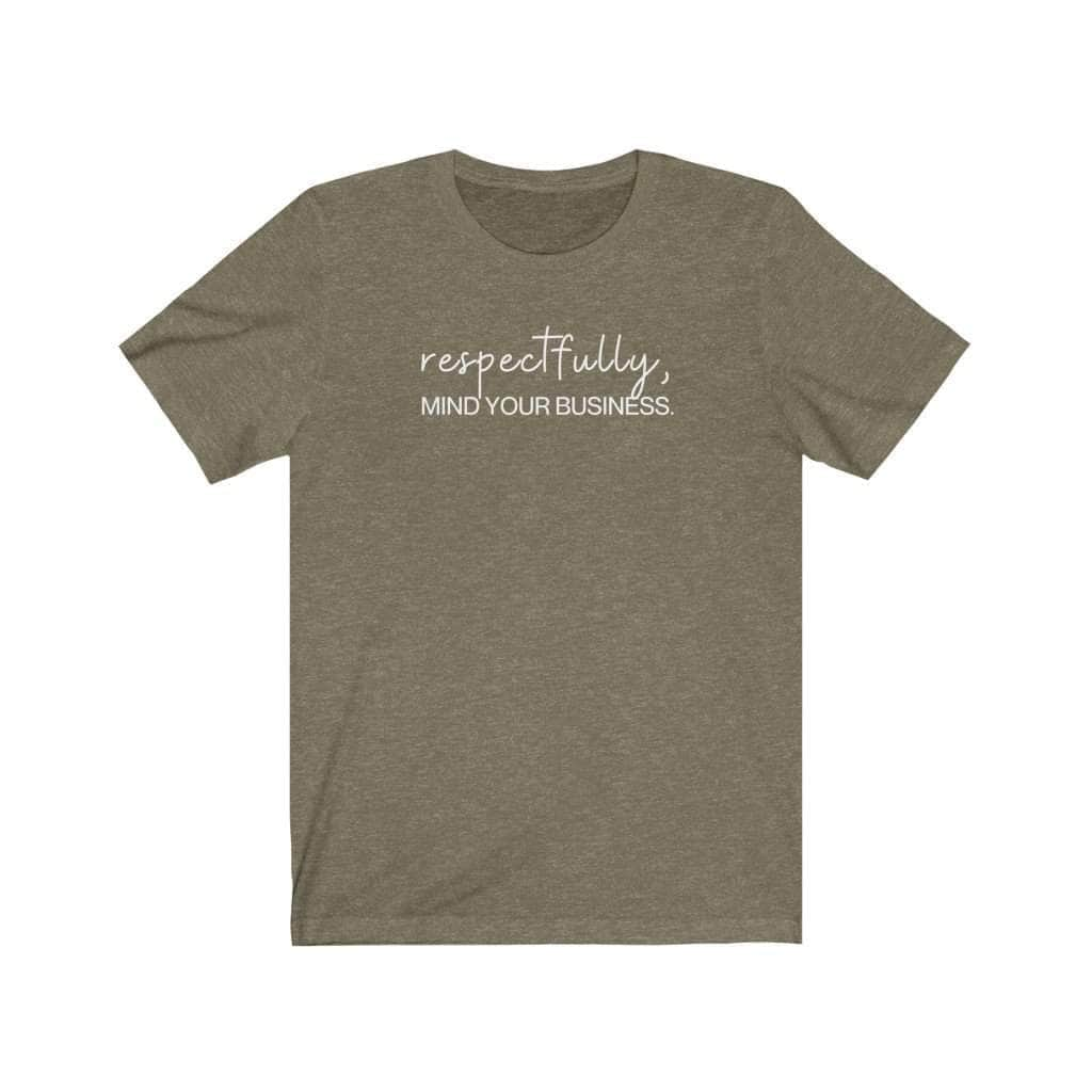 RESPECTFULLY Unisex T-Shirt - CEOOFMYLIFEHeather Olive / 3XL