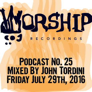 #WorshiprecordingsPodcast no.25 - Mixed by John Tordini