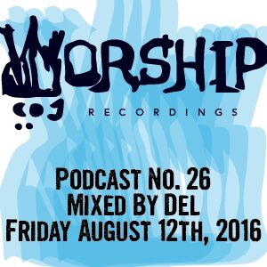 #WorshipRecordingsPodcast no.26 - Mixed by Del