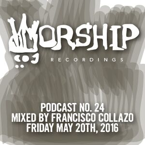 #WorshipRecordingsPodcast no. 24 - Mixed by Francisco Collazo