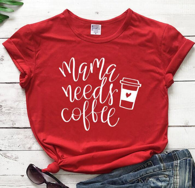 Mama Needs Coffee T-shirts