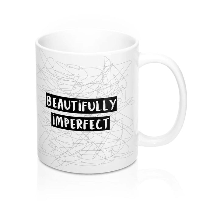 Beautifully Imperfect  Mug 11oz - Your Own Unique