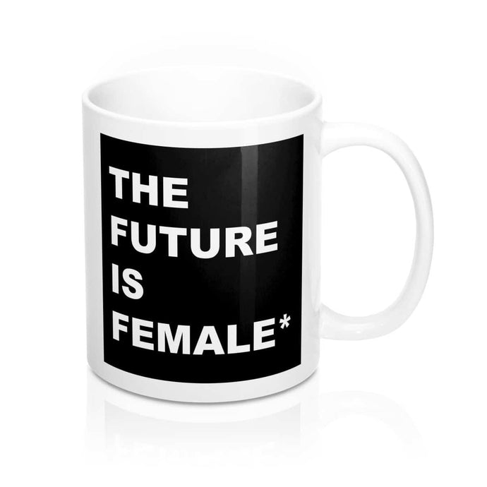 The Future Is Female Mug 11oz - Your Own Unique
