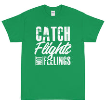 Load image into Gallery viewer, Catch Flights Not Feelings Short Sleeve T-Shirt