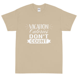 The Limited Edition Vacation Calories Don't Count Short Sleeve T-Shirt