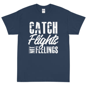 Catch Flights Not Feelings Short Sleeve T-Shirt