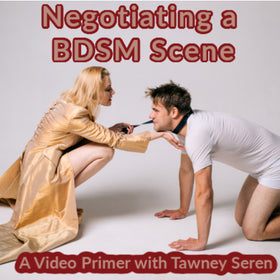 Negotiating a BDSM Scene a Video Primer with Tawney Seren