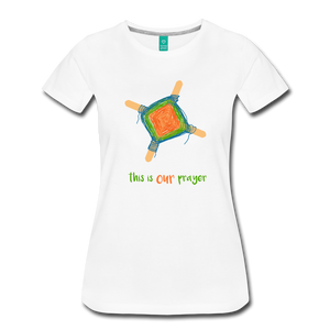 Women's Premium T-Shirt - This Is Our Prayer - white