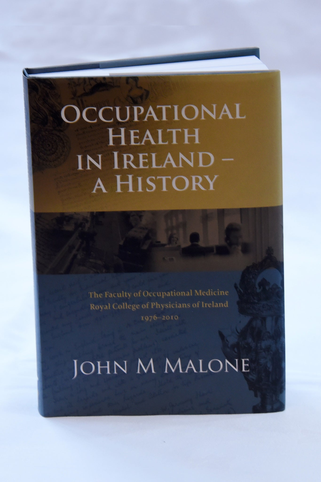 Occupational Health in Ireland – A history by Dr John M Malone