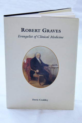 Robert Graves – Evangelist of Clinical Medicine by  Prof Davis Coakley