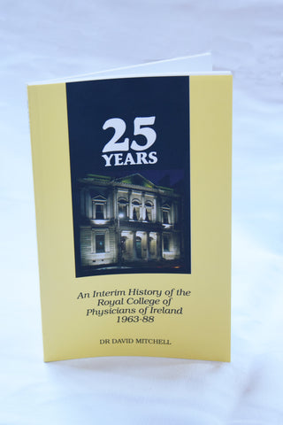 An interim history of the Royal College of Physicians of Ireland 1963-88 by Dr David Mitchell