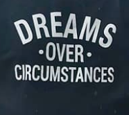 Dreams over Circumstances