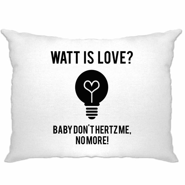 Novelty Nerd Pillow Case Watt Is Love, Baby Don't Hertz Me Science Geek Parody