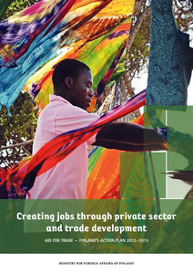 Creating jobs through private sector and trade development. Aid for trade - Finland's action plan 2012-2015