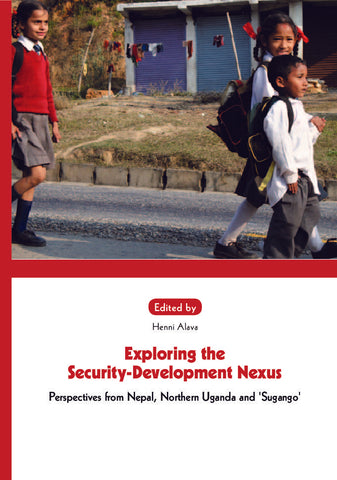 "Exploring the Security-Development Nexus. Perspectives from Nepal, Northern Uganda and ""Susango"""