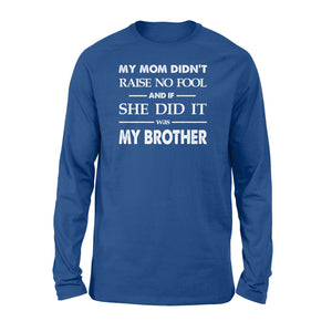 Funny family Long sleeve shirt My mom didn't raise no fool - SPH52