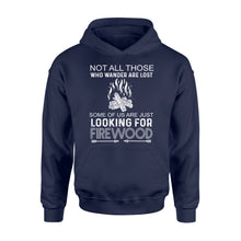 Load image into Gallery viewer, Not all those who wander are lost, some of us just looking for firewood, camping shirt - QTS85