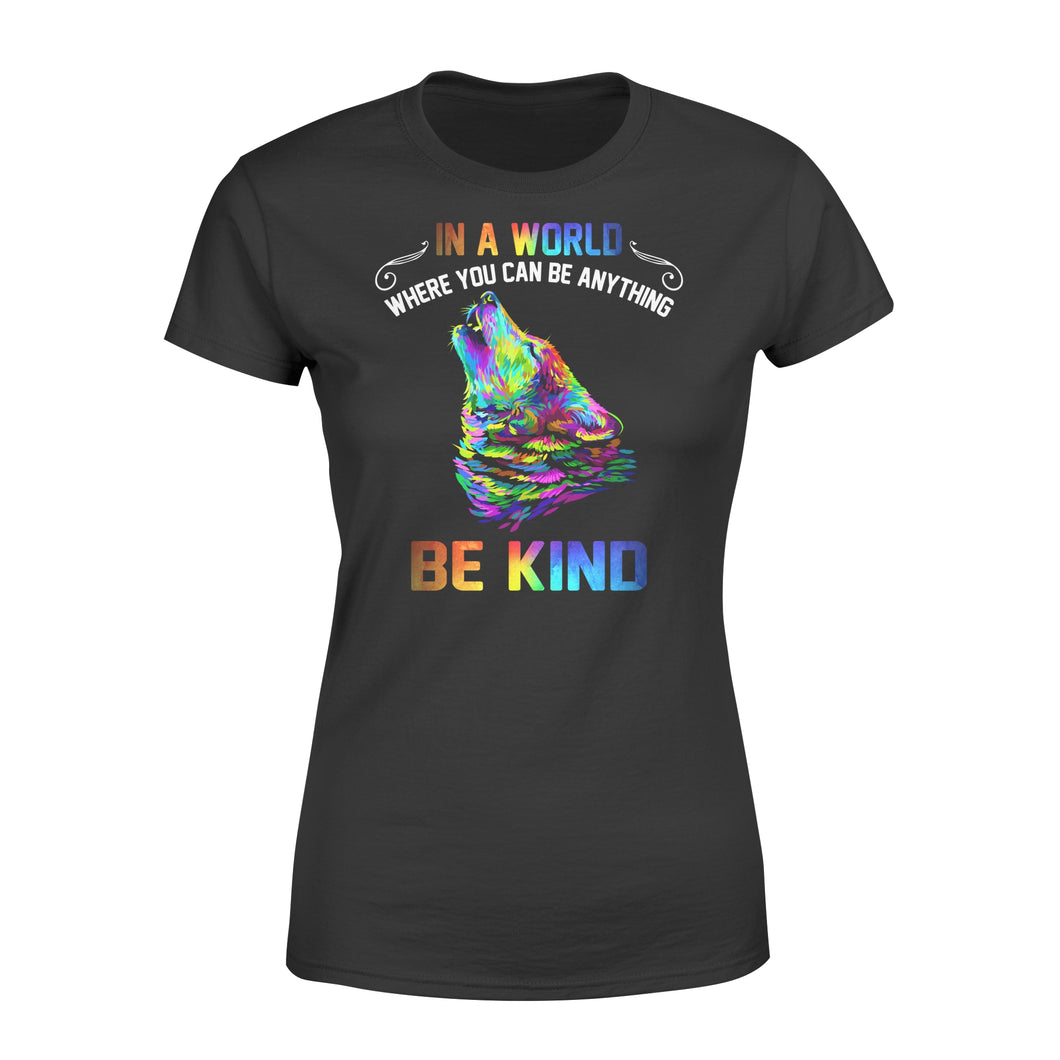 Galaxy Wolf In a world where you can be anything be kind women T shirt design - IPH291
