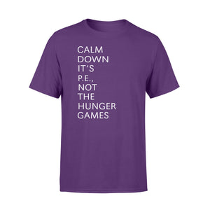 Calm down It's PE, not the hunger games Shirt and Hoodie - QTS19
