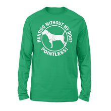 Load image into Gallery viewer, Hunting Without My Dog? Pointless - Hunting Dog Long sleeves - FSD367