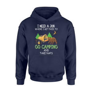 Camp Shirt, Happy Camper Shirt Plus Size Hoodie for Men and Women I need a job where I get paid to go camping- NQS4