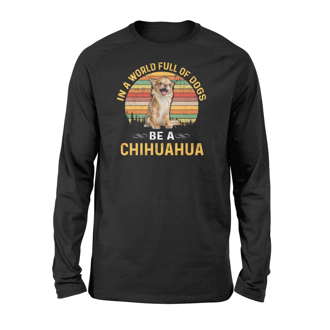 Cute funny Be a Chihuahua long sleeve shirt design - IPH236