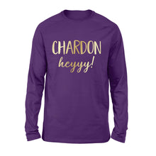 Load image into Gallery viewer, Funny Wine Shirts Long Sleeve Chardon heyyy! - PQB QTS24