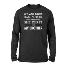 Load image into Gallery viewer, Funny family Long sleeve shirt My mom didn't raise no fool - SPH52