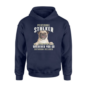 Cute funny Pug personal stalker hoodie shirt design - IPH286