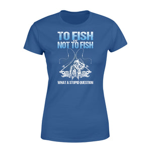 "Awesome Fishing Fish Reaper fish skull Women's T-shirt design - funny quote"" To fish or not to fish what a stupid question"" - SPH36"