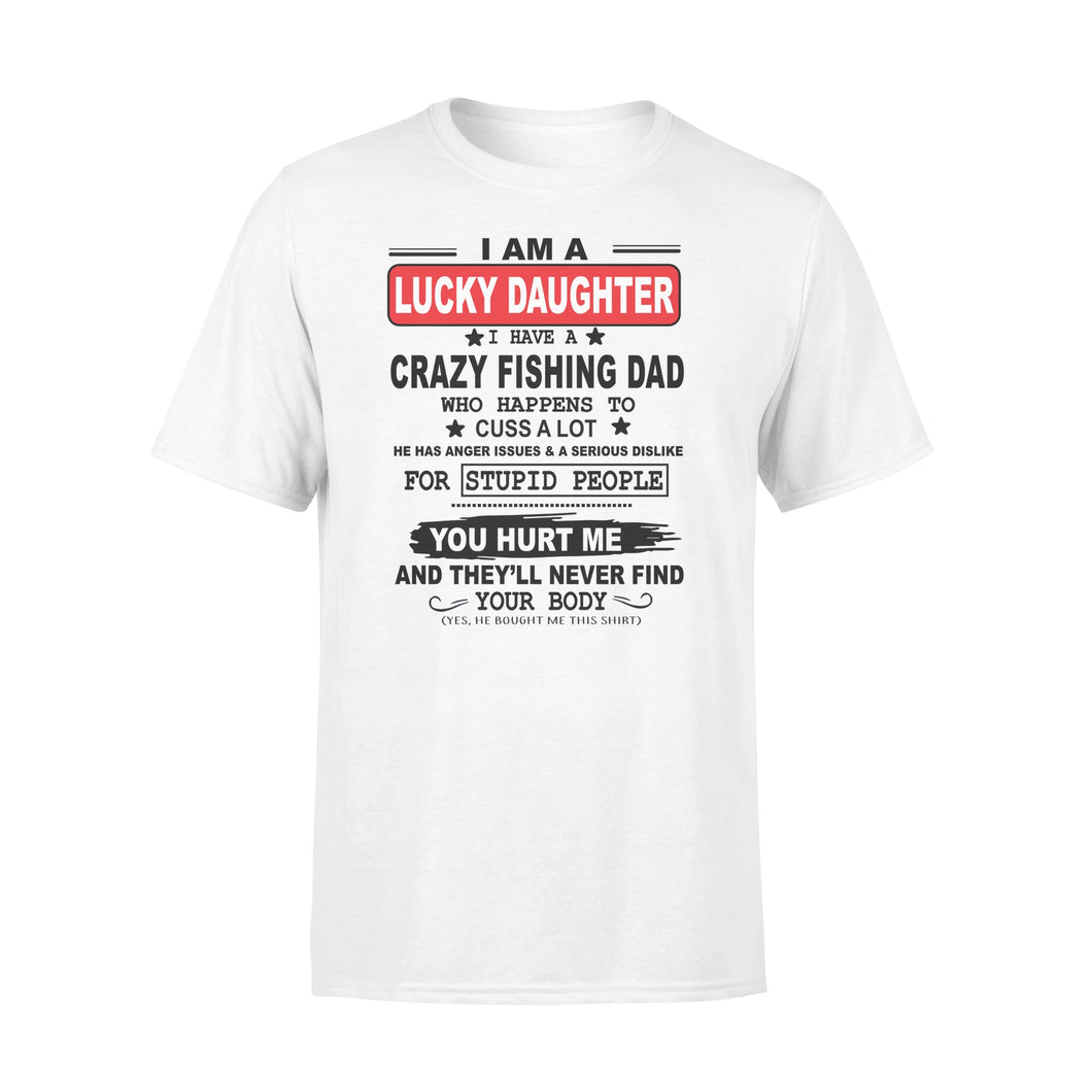 I have a crazy Fishing Dad Shirt and Hoodie - SPH39