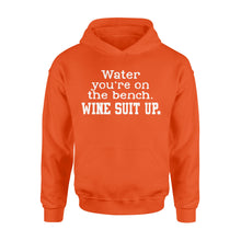 Load image into Gallery viewer, Water you're on the bench. Wine suit up Shirt and Hoodie - QTS36